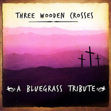 Three Wooden Crosses Blue Gras CD NEW