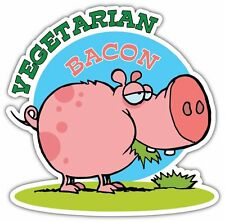 "Vegetarian Bacon Fat Pork Pig Diet Funny Bumper Vinyl Sticker Decal 5""X4.5"""