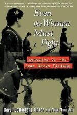 Even the Women Must Fight : Memories of War from North Vietnam by Karen...
