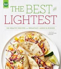Best and Lightest : 150 Healthy Recipes for Breakfast, Lunch, and Dinner by...