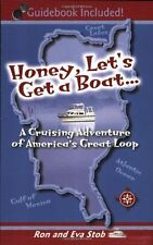 Honey, Let`s Get a Boat... A Cruising Adventure of America`s Great Loop by Ron S