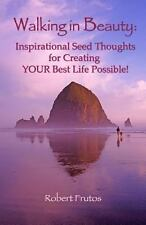 Walking in Beauty: Inspirational Seed Thoughts for Creating YOUR Best Life...