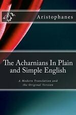 The Acharnians in Plain and Simple English : A Modern Translation and the...