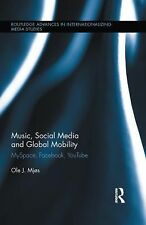 Music, Social Media and Global Mobility: MySpace, Facebook, YouTube (Routledge A