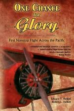 One Chance for Glory : --First Nonstop Flight Across the Pacific by Robert...