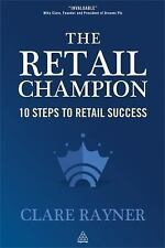 The Retail Champion : 10 Steps to Retail Success by Clare Rayner (2012,...