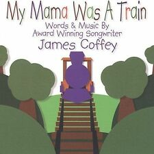 My Mama Was A Train CD by James Coffey - Train & Railroad Music for Children