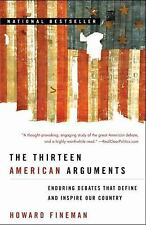 The Thirteen American Arguments: Enduring Debates That Define and Inspire Our Co