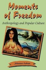 Moments of Freedom: Anthropology and Popular Culture (Page-Barbour Lec-ExLibrary