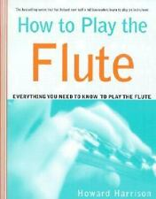 How to Play the Flute: Everything You Need to Know to Play the Flute (How to Pla