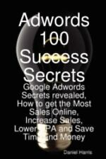 Adwords 100 Success Secrets - Google Adwords Secrets revealed, How to get the...