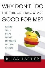 Why Don't I Do the Things I Know are Good for Me?: Taking Small Steps Toward Imp