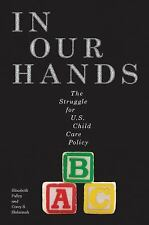 Families, Law, and Society: In Our Hands : The Struggle for U. S. Child Care...