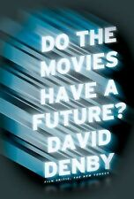 Do the Movies Have a Future? - New - Denby, David - Hardcover