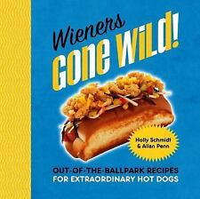 Wieners Gone Wild!: Out-of-the-Ballpark Recipes for Extraordinary Hot Dogs - Sch