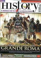 BBC HISTORY ITALIA=N°36 4/2014=10 GIORNI CH EHANNO RESO GRANDE ROMA=