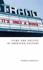 It's Only a Movie! : Films and Critics in American Culture by Raymond J., Jr....