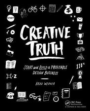Creative Truth : Start and Build a Profitable Design Business by Brad Weaver...