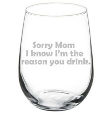 17oz Stemless Wine Glass Funny Sorry Mom I Know I'm The Reason You Drink