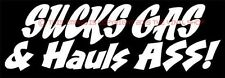 """""""Sucks Gas & Hauls Ass"""" For the Street Outlaw in YOU """"badass,COOL hand lettered"""