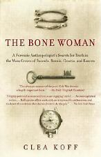 The Bone Woman: A Forensic Anthropologist's Search for Truth in the Mass Graves