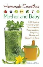 Homemade Smoothies for Mother and Baby : 300 Healthy Fruit and Green...