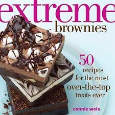 Extreme Brownies : 50 Recipes for the Most over-The-Top Treats Ever by Connie...
