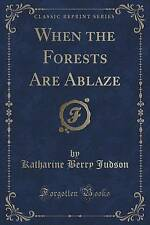 When the Forests Are Ablaze (Classic Reprint) by Katharine Berry Judson...