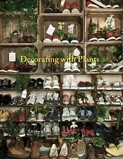 DECORATING WITH PLANTS The Art of Using Plants to Transform Your Home NEW HC