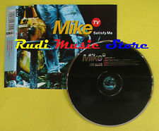 CD Singolo MIKE TV Satisfy me 1997 ALMO CDALM40 no lp mc dvd (S13)