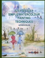 Step by Step Simple Watercolour Painting Techniques by B. Collins (2014,...
