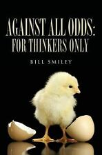 Against All Odds : For Thinkers Only by Bill Smiley (2012, Paperback)