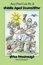 """Any Fool Can Be A Middle Age Downshifter, Mike Woolnough, """"AS NEW"""" Book"""