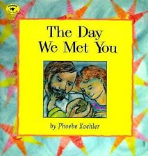 The Day We Met You (Aladdin Picture Books), Koehler, Phoebe, Good Book