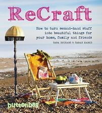 ReCraft: How to Turn Second-Hand Stuff into Beautiful Things for Your Home, Fami