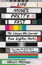 Life Moves Pretty Fast : The Lessons We Learned from Eighties Movies (and Why...