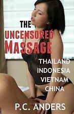 The Uncensored Massage: Thailand, Indonesia, Vietnam, and China by P. C....