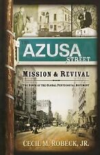 The Azusa Street Mission and Revival : The Birth of the Global Pentecostal...