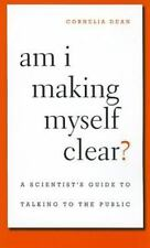 Am I Making Myself Clear? : A Scientist's Guide to Talking to the Public by...