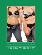 How to Lose Weight After 40 : 50 Ways to Lose Weight! by Rosemary Hershey...