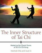 The Inner Structure of Tai Chi : Mastering the Classic Forms of Tai Chi Chi...