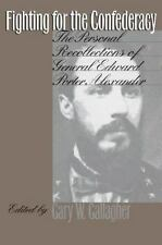 Fighting for the Confederacy: The Personal Recollections of General Edward Porte