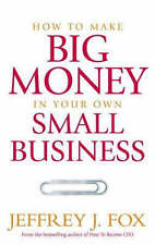 How To Make Big Money In Your Own Small Business: Unex