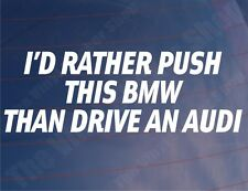 I'D RATHER PUSH THIS BMW THAN DRIVE AN AUDI Funny Car/Window/Bumper Sticker