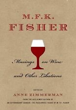 M. F. K. Fisher: Musings on Wine and Other Libations by M. F. K. Fisher...