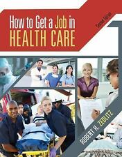 How to Get a Job in Health Care by Robert H. Zedlitz (2012, CD-ROM / Paperback)