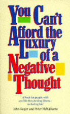 You Can't Afford the Luxury of a Negative Thought: A Book for People with Any Li