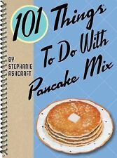 101 Things to Do with Pancake Mix by Stephanie Ashcraft (2011, Spiral)