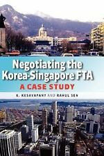 Negotiating the Korea-Singapore FTA : A Case Study by K. Kesavapany and Rahul...