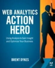 Web Analytics Action Hero: Using Analysis to Gain Insight and Optimize Your Busi